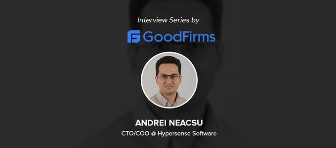 GoodFirms Interviews CTO-COO of Hypersense Software Andrei Neacsu Where He Shares His Business Insights